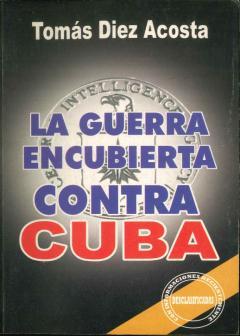 La guerra encubierta contra Cuba - Tomás Díez Acosta - colección Cuba en Revolución - La Habana - edición de 2006 1731_Tapa